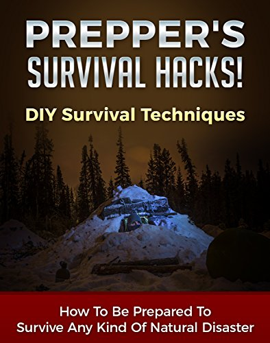 Prepper's Survival Hacks! DIY Survival Techniques: How To Be Prepared To Survive Any Kind Of Natural Disaster (DIY Survival Hacks Book 1) by [Maher, Carmel]