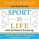 Sport Is Life with the Volume Turned Up: Lessons Learned That Apply to Business and Life Audiobook by Joan Cronan, Rob Schriver Narrated by Lee Ahonen