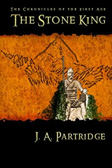 The Stone King (Chronicles of the First Age Book 2) by [Partridge, J. A.]