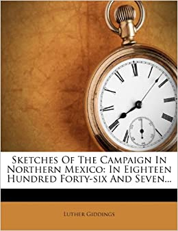 Sketches Of The Campaign In Northern Mexico: In Eighteen Hundred Forty-six And Seven...