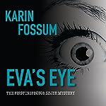 Eva's Eye: Inspector Sejer Mystery, Book 1   Karin Fossum