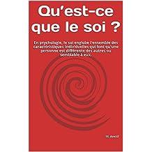 Qu'est-ce que le soi ?: En psychologie, le soi englobe l'ensemble des caractéristiques individuelles qui font qu'une personne est différente des autres ou semblable à eux. (French Edition)