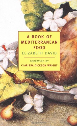 A Book of Mediterranean Food (New York Review Books Classics) by Elizabeth David