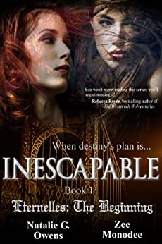 Inescapable: A Paranormal Romance and Urban Fantasy Adventure (Eternelles Book 1) by [Owens, Natalie G., Zee Monodee]