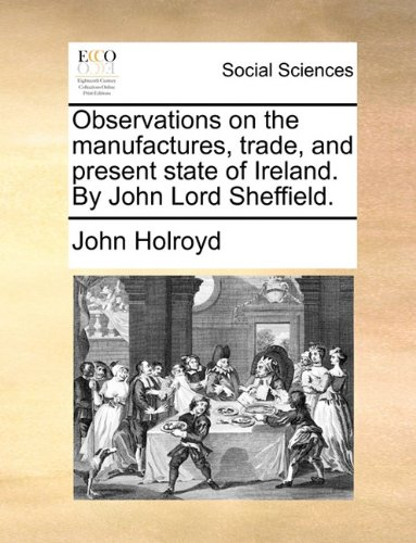 Download Observations on the manufactures, trade, and present state of Ireland. By John Lord Sheffield. pdf epub