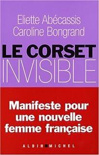 Le corset invisible : [manifeste pour une nouvelle femme française], Abécassis, Eliette