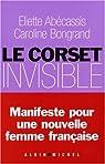 Le corset invisible : Manifeste pour une nouvelle femme française par Abecassis