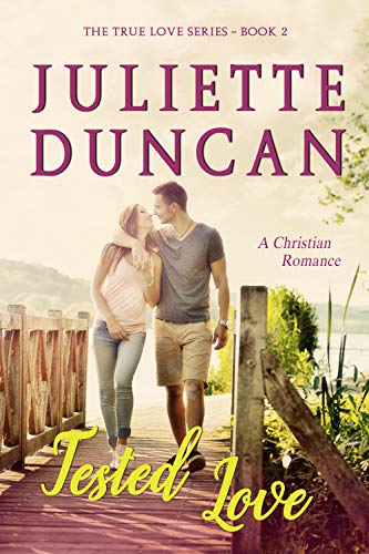 Tested Love: A Christian Romance (The True Love Series Book 2) (Being In Love With A Married Man Poems)