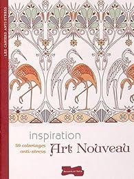 Inspiration Art nouveau : 50 coloriages anti-stress par Dessain et Tolra