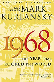 1968: The Year That Rocked the World by [Kurlansky, Mark]