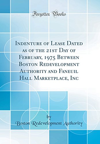 Indenture of Lease Dated as of the 21st Day of February, 1975 Between Boston Redevelopment Authority and Faneuil Hall Marketplace, Inc (Classic - Boston Faneuil Marketplace