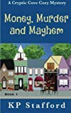 Money, Murder and Mayhem (A Cryptic Cove Cozy Mystery) (Volume 1) by  KP Stafford in stock, buy online here
