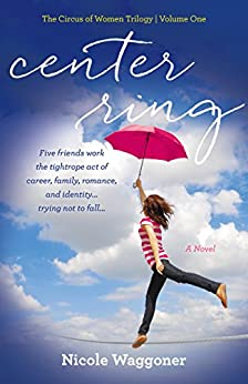 Center Ring: A Novel (The Circus of Women Trilogy) by [Waggoner, Nicole]