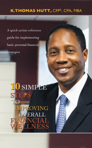 10 Simple Steps to Improving Overall Financial Wellness: A Quick-Action Reference Guide for Implementing Basic Personal