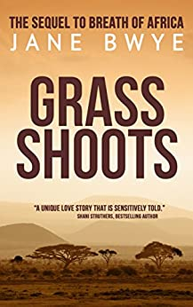 Grass Shoots: A tender African Love Story by [Bwye, Jane]