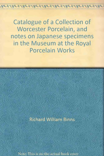 Catalogue of a collection of Worcester porcelain: And notes on Japanese specimens (Japanese Porcelain Marks)
