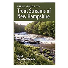 Field Guide to Trout Streams of New Hampshire by Paul Vanderwende (2011-06-02)