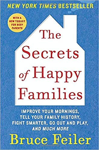 The Secrets of Happy Families: Improve Your Mornings, Tell Your Family  History, Fight Smarter, Go Out and Play, and Much More: Feiler, Bruce:  9780061778742: Amazon.com: Books