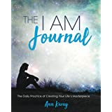 The I AM Journal: The Daily Practice of Creating Your Life's Masterpiece.
