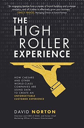 The High Roller Experience: How Caesars and Other World-Class Companies Are Using Data to Create an Unforgettable Customer - High Class Brands