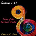 Genesis 1-11: Tales of the Earliest World Audiobook by Edwin Good Narrated by Tim Lundeen