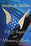 Of Angels and Women Mostly, Antonio T. de Nicolas, 0595002552