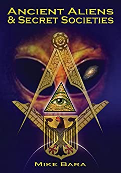 Ancient Aliens and Secret Societies by [Bara, Mike]