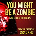 You Might Be a Zombie and Other Bad News: Shocking but Utterly True Facts Audiobook by  Cracked.com Narrated by Johnny Heller