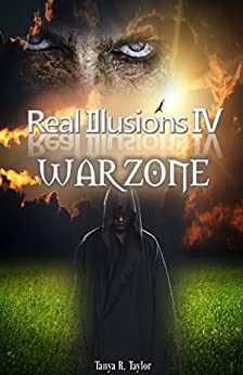 Real Illusions IV: WAR ZONE (The Finale) by [Taylor, Tanya R.]