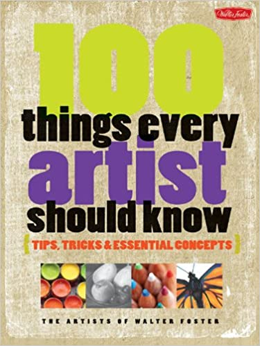 100 Things Every Artist Should Know: Tips, tricks &