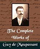 The Complete Works of Guy de Maupassant (New Edition), Guy de Maupassant, 1594626464