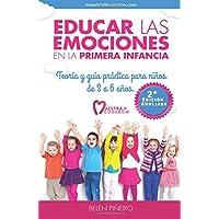 Educar Las Emociones En La Primera Infancia.: Teoría Y Guia Práctica Para Niños de 3 a 6 Años.