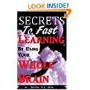 Secrets To Fast Learning By Using Your Whole Brain: With Active Love Of Reading For Meaning – The Secrets That Never Die (Better Life Series Book 1)