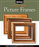 How to Make Picture Frames, American Woodworker Editors, 1565234596
