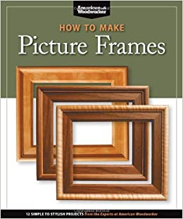 how to make picture frames best of aw 12 simple to stylish projects from the experts at american woodworker american woodworker best of american