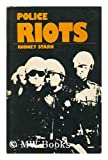 Police Riots; Collective Violence and Law Enforcement, Rodney Stark, 0534001459