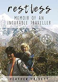 RESTLESS: MEMOIR OF AN INCURABLE TRAVELLER by [Hackett, Heather]