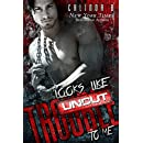 Looks Like Trouble to Me - UNCUT (Bad Boys Need Love, Too Book 1)
