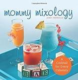 Mommy Mixology, Ulysses Press Editors and Janet Frongillo, 1612430694