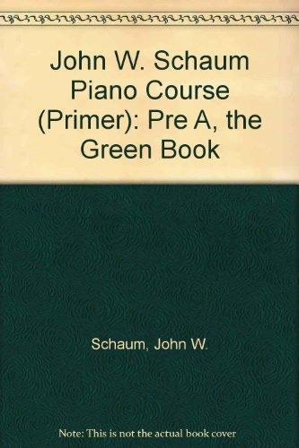 John W. Schaum Piano Course (Primer): Pre A, the Green Book