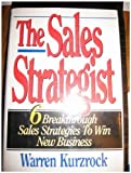 The Sales Strategist : 6 Breakthrough Sales Strategies to Win New Business, Kurzrock, Warren, 0786307382