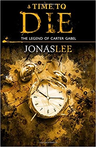 A Time to Die: Volume 3 (The Legend of Carter Gabel)