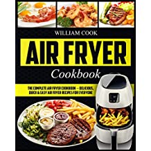 Air Fryer Cookbook: The Complete Air Fryer Cookbook – Delicious, Quick & Easy Air Fryer Recipes For Everyone (Easy Air Fryer Cookbook, Hot Air Fryer Cookbook, Healthy Air Fryer Bible Cookbook)