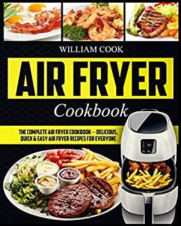Air Fryer Cookbook: The Complete Air Fryer Cookbook – Delicious, Quick & Easy Air Fryer Recipes For Everyone (Easy Air Fryer Cookbook, Hot Air Fryer Cookbook, Healthy Air Fryer Bib