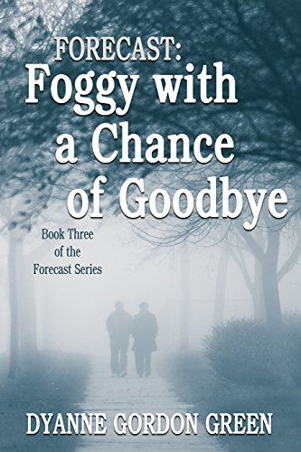 Book: Forecast - Foggy with a Chance of Goodbye - Book 3 of the Forecast Series by Dyanne Gordon Green