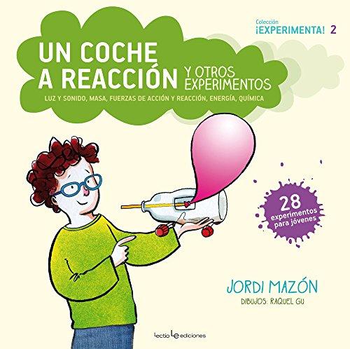 Un coche a reacción y otros experimentos: Luz y sonido, masa, fuerzas de acción y reacción, energía, química (¡Experimenta!) por Mazón Bueso, Jordi,(Garcia Ulldemolins), Raquel GU
