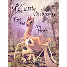 The Little Unicorn That Had No Horn: A Unicorn Book for Kids