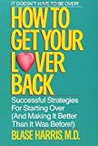 img - for How to Get Your Lover Back: Successful Strategies for Starting Over (& Making It Better Than It Was Before) book / textbook / text book