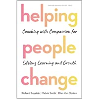 Helping People Change: Coaching with Compassion for Lifelong Learning and Growth