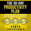 The 30-Day Productivity Plan: Break the 30 Bad Habits That Are Sabotaging Your Time Management - One Day at a Time! Audiobook by Damon Zahariades Narrated by Joe Hempel